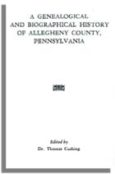 A Genealogical and Biographical History of Allegheny County, Pennsylvania