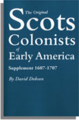 The Original Scots Colonists of Early America. Supplement 1607-1707