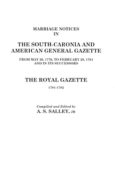 Marriage Notices in the South-Carolina and American General Gazette, 1766 to 1781 and The Royal Gazette, 1781-1782