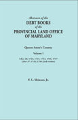 Abstracts of the Debt Books of the Provincial Land Office of  Maryland: Queen Anne's County. Volume I