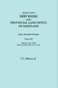 Abstracts of the Debt Books of the Provincial Land Office of Maryland: Anne Arundel County, Volume III