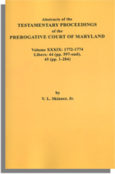 Abstracts of the Testamentary Proceedings of the Prerogative Court of Maryland. Volume XXXIX: 1772-1774. Libers 44 (pp. 597-end) & 45 (pp. 1-284)