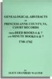 Genealogical Abstracts of Princess Anne County, Va. from Deed Books & Minute Books 6 & 7, 1740-1762