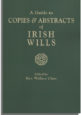 A Guide to Copies & Abstracts of Irish Wills